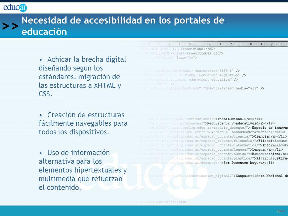 << >> 8 Necesidad de accesibilidad en los portales de educación Achicar la brecha digital diseñando según los estándares: migración de las estructuras a XHTML y CSS.
