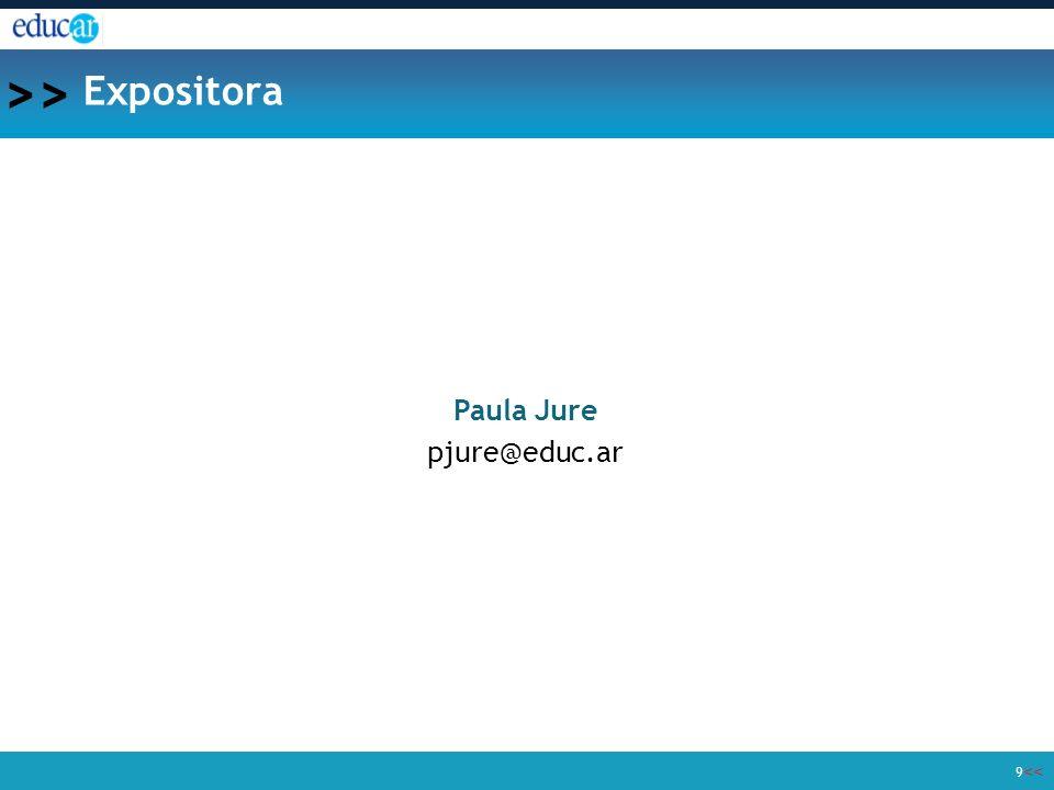 << >> 9 Expositora Paula Jure pjure@educ.ar