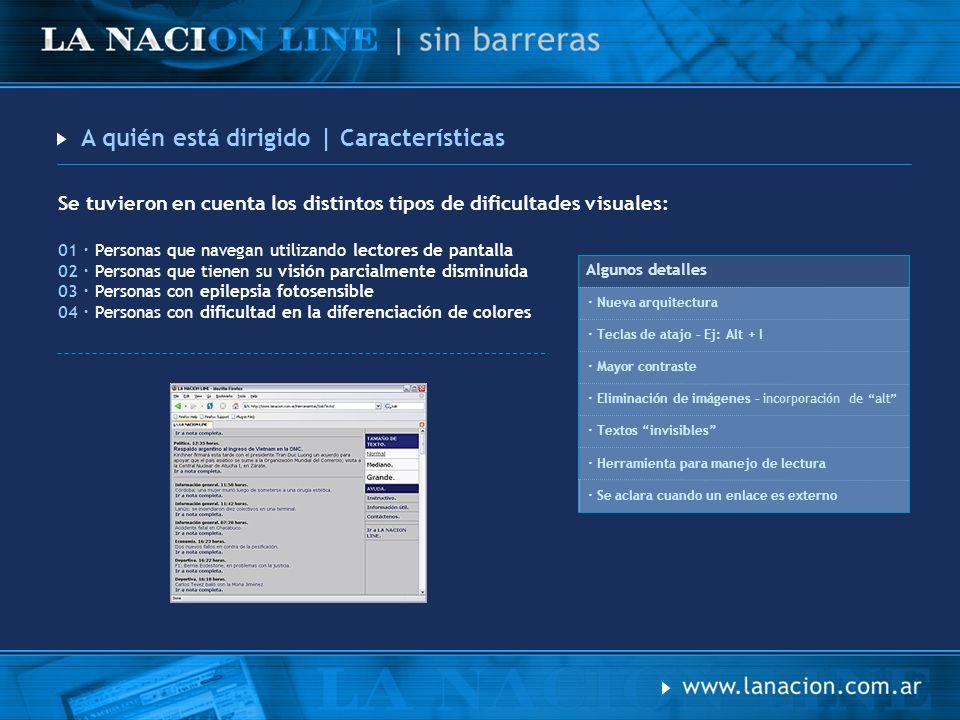 Desarrollo | Normas El desarrollo de LA NACION LINE está basado en XML, con lo cual se hicieron transformaciones utilizando archivos XSLT para realizar la capa de presentación El sitio SIN BARRERAS fue desarrollado bajo las siguientes normas: · Electronic and Information Technology Accessibility Standards.