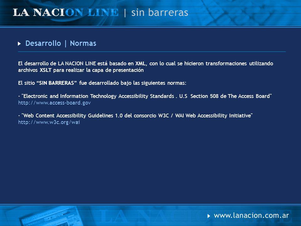 Desarrollo | Normas El desarrollo de LA NACION LINE está basado en XML, con lo cual se hicieron transformaciones utilizando archivos XSLT para realiza