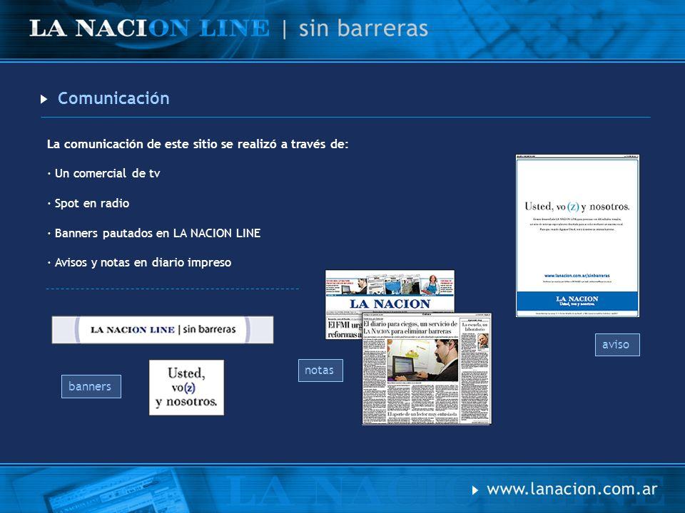 Comunicación La comunicación de este sitio se realizó a través de: · Un comercial de tv · Spot en radio · Banners pautados en LA NACION LINE · Avisos