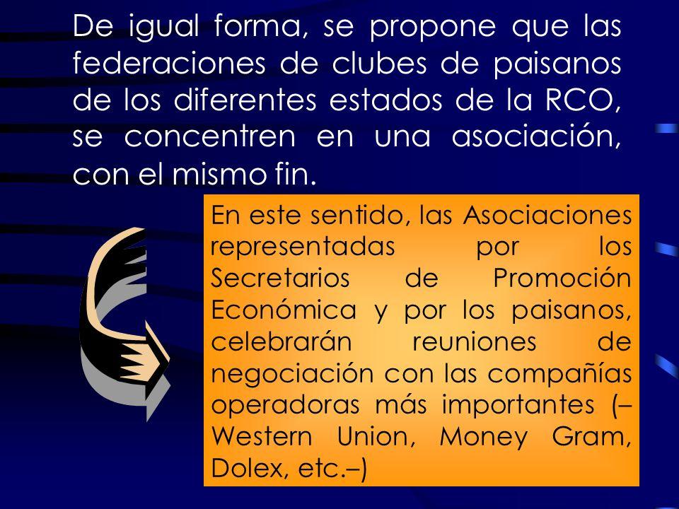De igual forma, se propone que las federaciones de clubes de paisanos de los diferentes estados de la RCO, se concentren en una asociación, con el mismo fin.