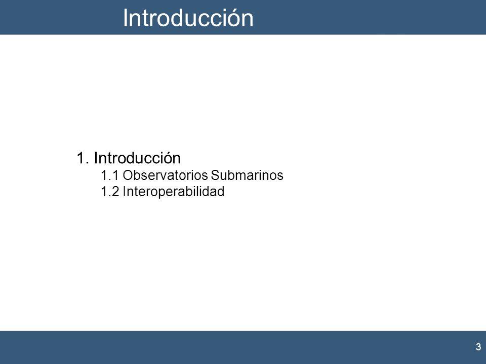 Introducción 3 1. Introducción 1.1 Observatorios Submarinos 1.2 Interoperabilidad