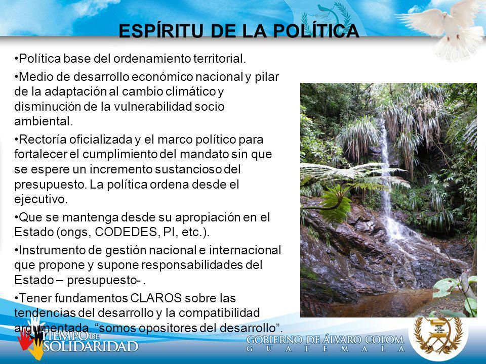 ESPÍRITU DE LA POLÍTICA Política base del ordenamiento territorial. Medio de desarrollo económico nacional y pilar de la adaptación al cambio climátic