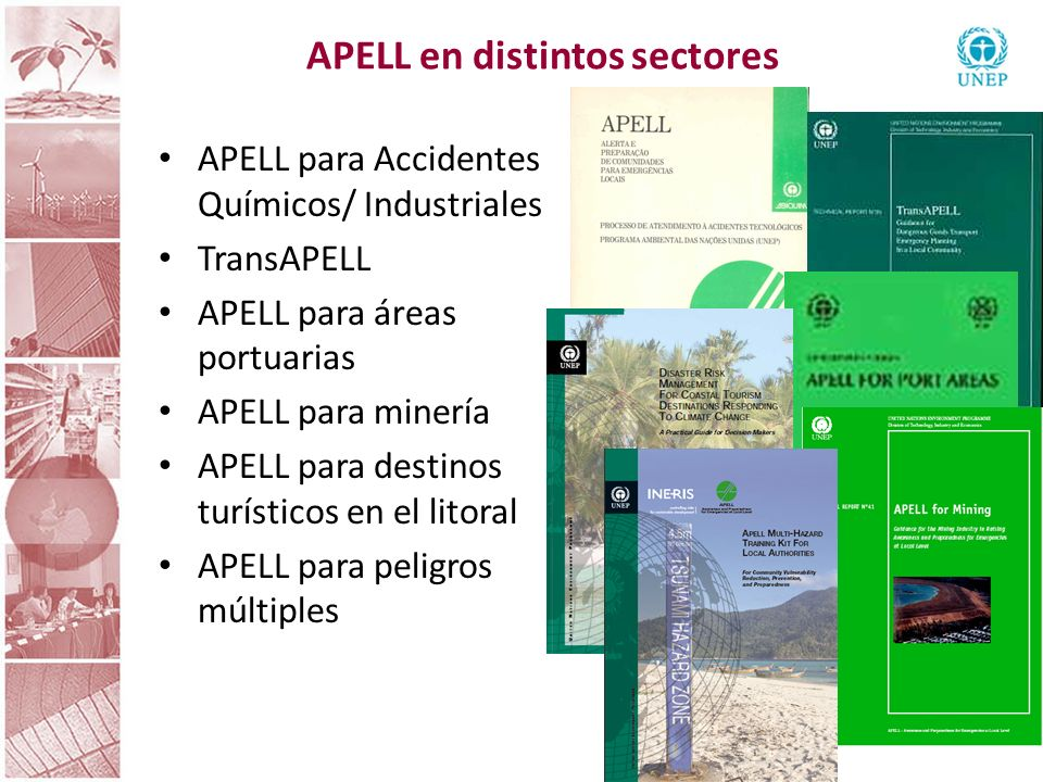 APELL en distintos sectores APELL para Accidentes Químicos/ Industriales TransAPELL APELL para áreas portuarias APELL para minería APELL para destinos