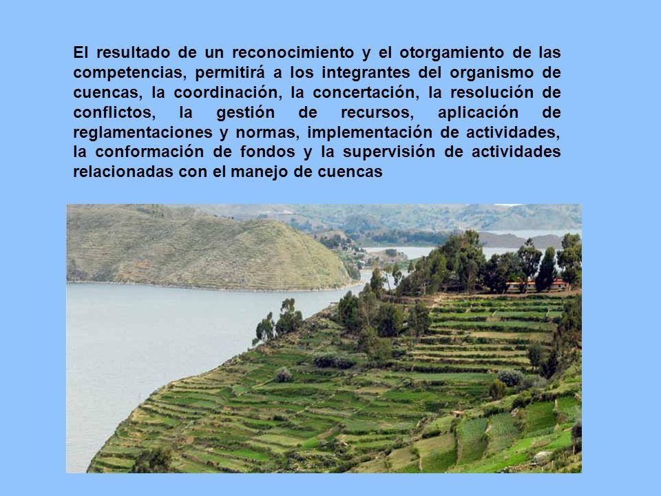 El resultado de un reconocimiento y el otorgamiento de las competencias, permitirá a los integrantes del organismo de cuencas, la coordinación, la con