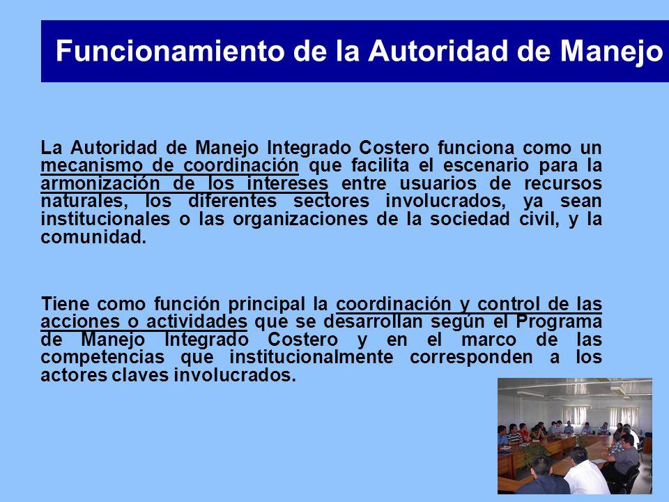 Funcionamiento de la Autoridad de Manejo La Autoridad de Manejo Integrado Costero funciona como un mecanismo de coordinación que facilita el escenario