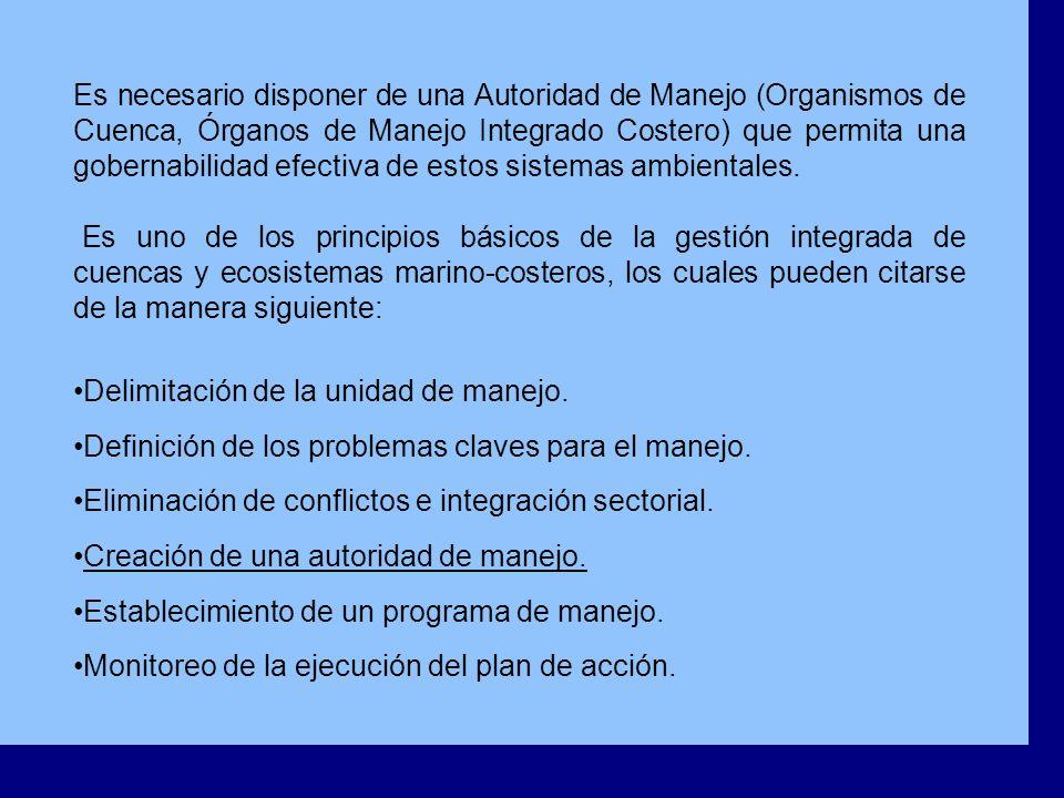 Es necesario disponer de una Autoridad de Manejo (Organismos de Cuenca, Órganos de Manejo Integrado Costero) que permita una gobernabilidad efectiva d