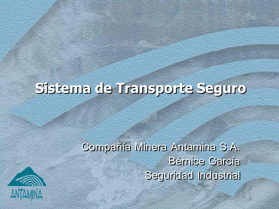 Sistema de Transporte Seguro Compañía Minera Antamina S.A. Bérnice García Seguridad Industrial Compañía Minera Antamina S.A. Bérnice García Seguridad