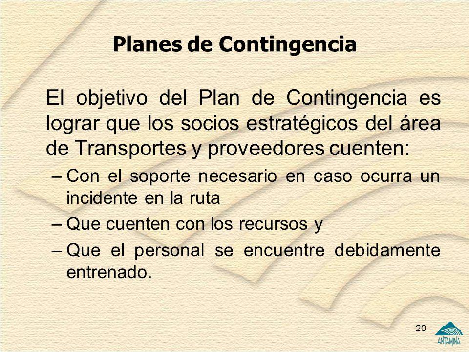 20 Planes de Contingencia El objetivo del Plan de Contingencia es lograr que los socios estratégicos del área de Transportes y proveedores cuenten: –C