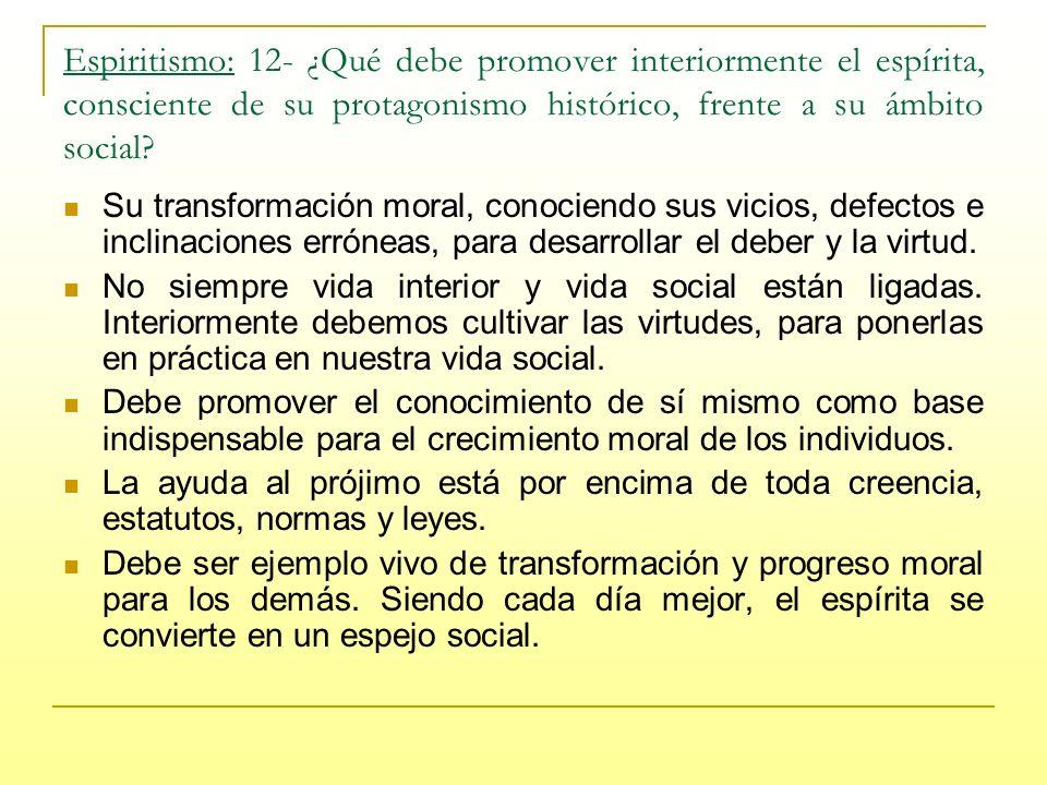 Espiritismo: 12- ¿Qué debe promover interiormente el espírita, consciente de su protagonismo histórico, frente a su ámbito social.