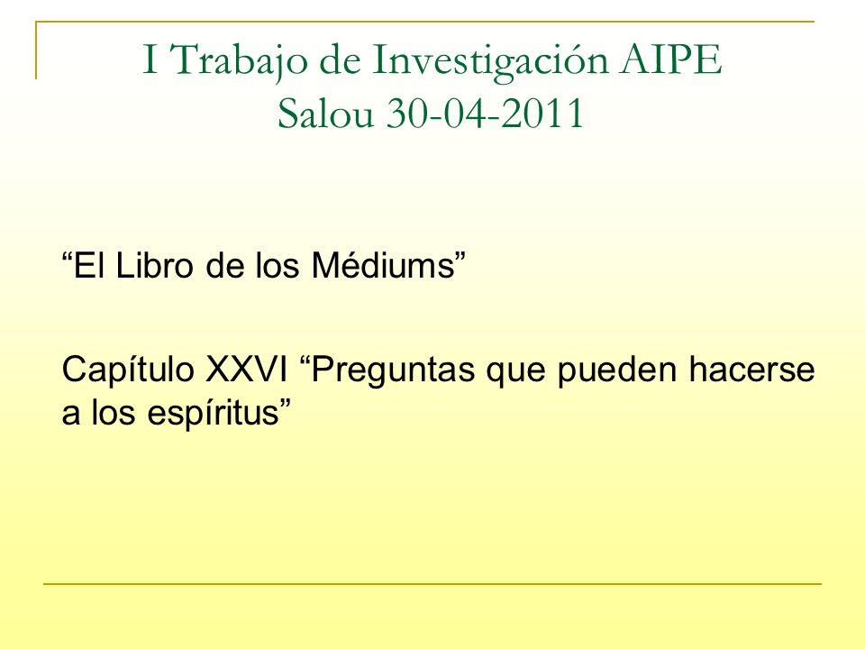 El Libro de los Médiums Capítulo XXVI Preguntas que pueden hacerse a los espíritus I Trabajo de Investigación AIPE Salou 30-04-2011