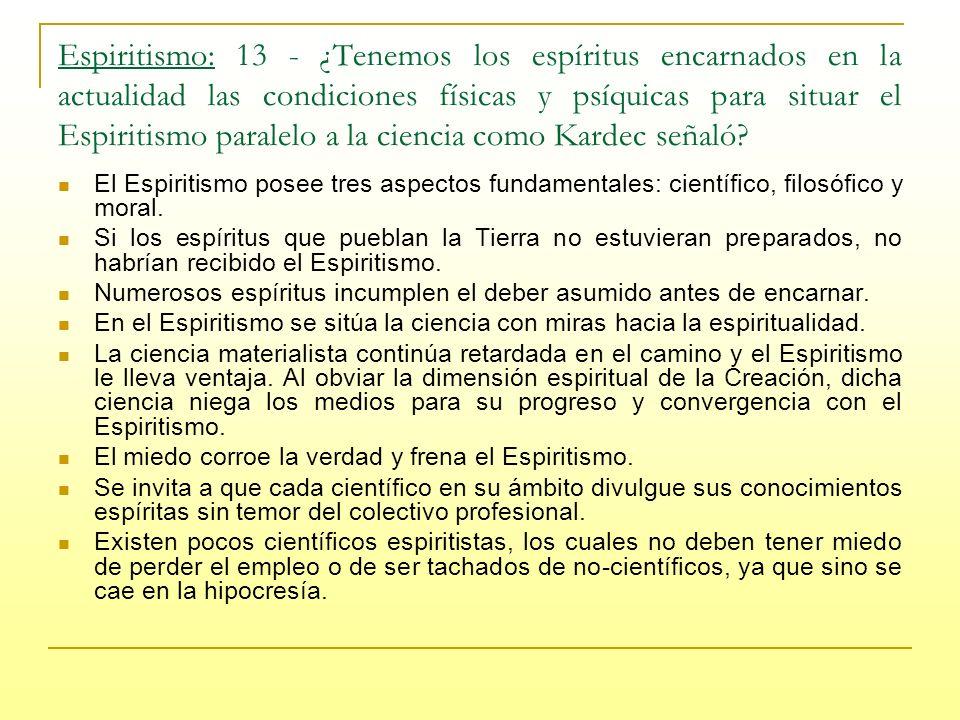 Espiritismo: 13 - ¿Tenemos los espíritus encarnados en la actualidad las condiciones físicas y psíquicas para situar el Espiritismo paralelo a la ciencia como Kardec señaló.