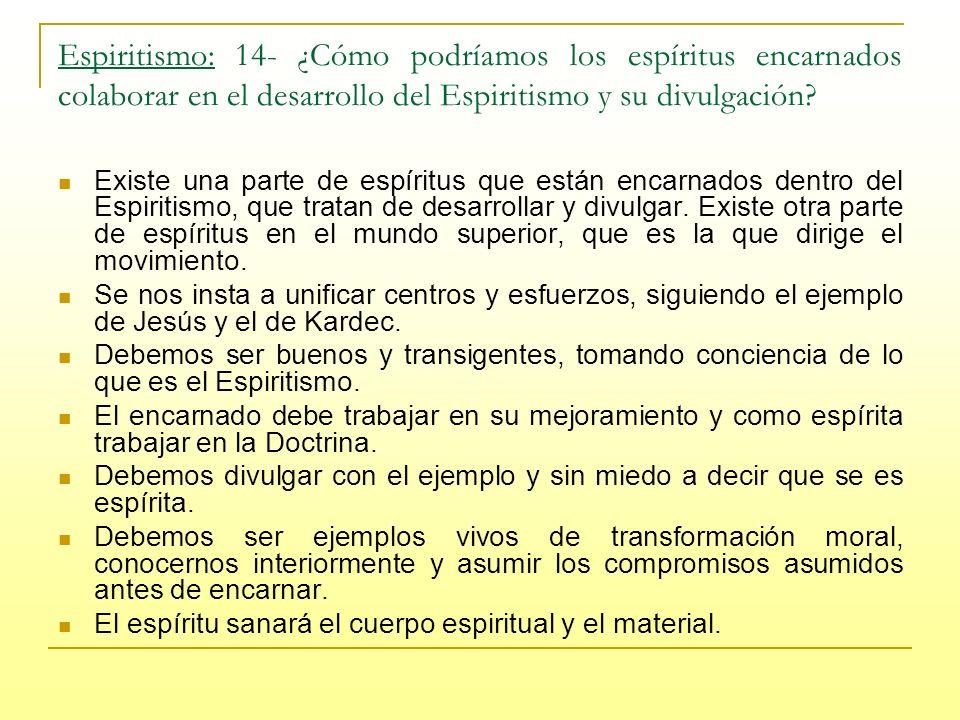 Espiritismo: 14- ¿Cómo podríamos los espíritus encarnados colaborar en el desarrollo del Espiritismo y su divulgación.