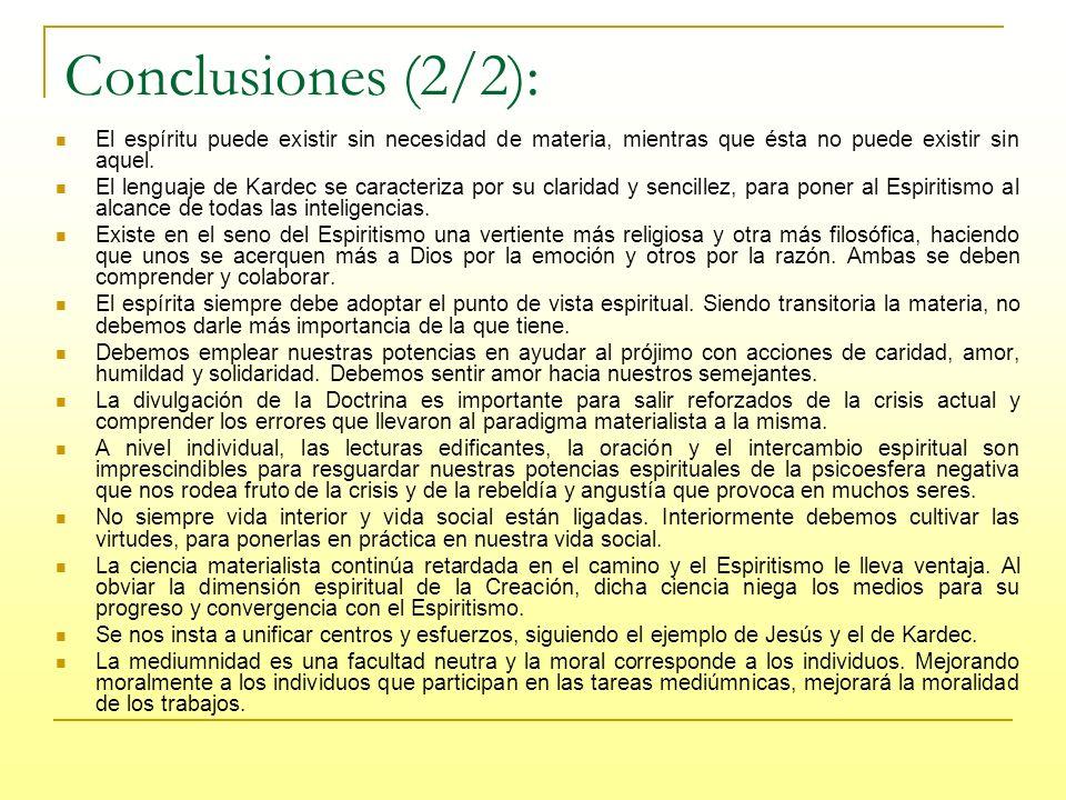 Conclusiones (2/2): El espíritu puede existir sin necesidad de materia, mientras que ésta no puede existir sin aquel.