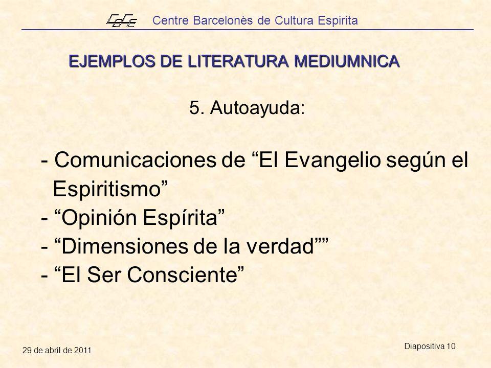 Centre Barcelonès de Cultura Espirita 29 de abril de 2011 Diapositiva 10 EJEMPLOS DE LITERATURA MEDIUMNICA 5. Autoayuda: - Comunicaciones de El Evange