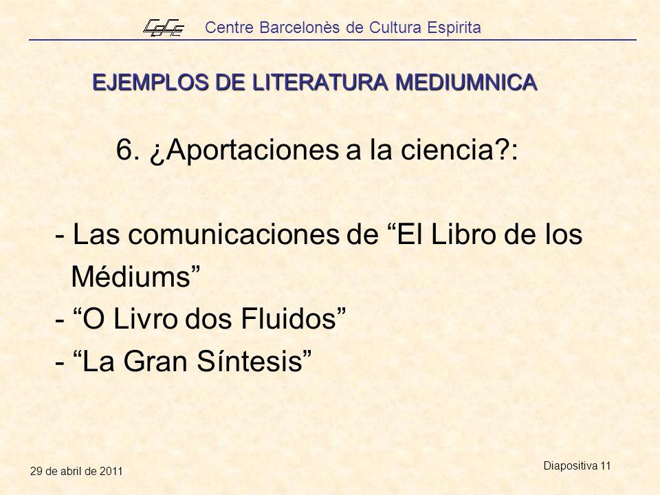 Centre Barcelonès de Cultura Espirita 29 de abril de 2011 Diapositiva 11 EJEMPLOS DE LITERATURA MEDIUMNICA 6.