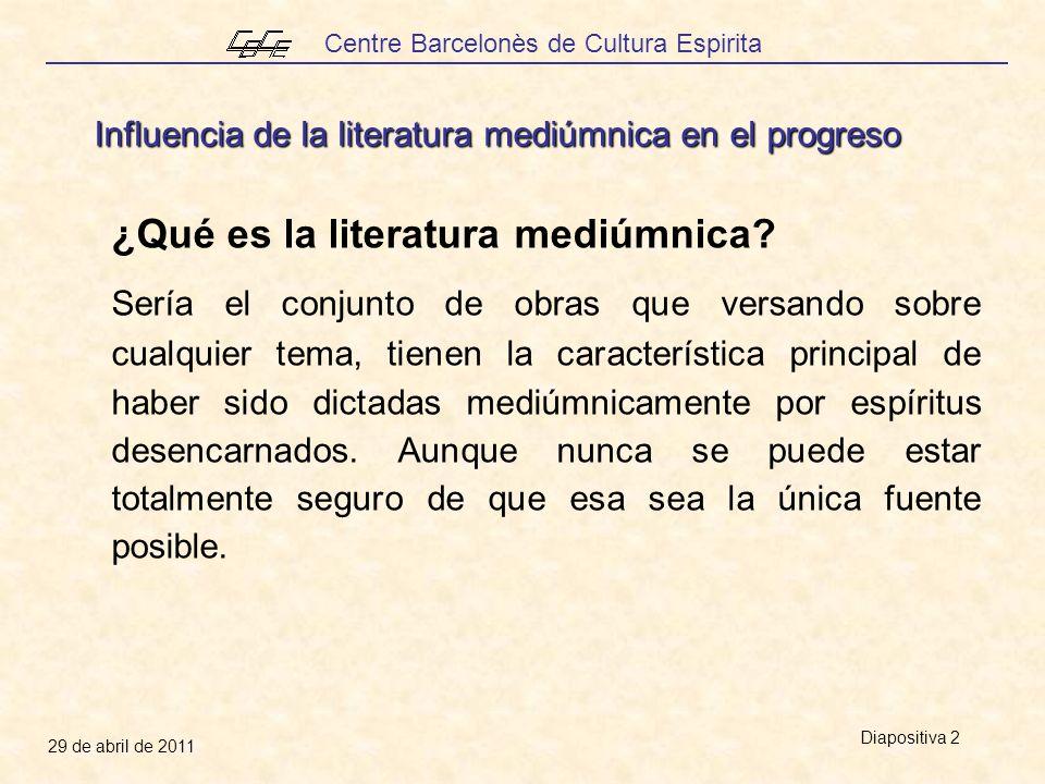 Centre Barcelonès de Cultura Espirita 29 de abril de 2011 Diapositiva 3 ¿Qué entenderemos por literatura mediúmnica en la exposición de este tema.