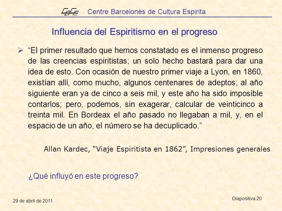Centre Barcelonès de Cultura Espirita 29 de abril de 2011 Diapositiva 20 El primer resultado que hemos constatado es el inmenso progreso de las creencias espiritistas; un solo hecho bastará para dar una idea de esto.