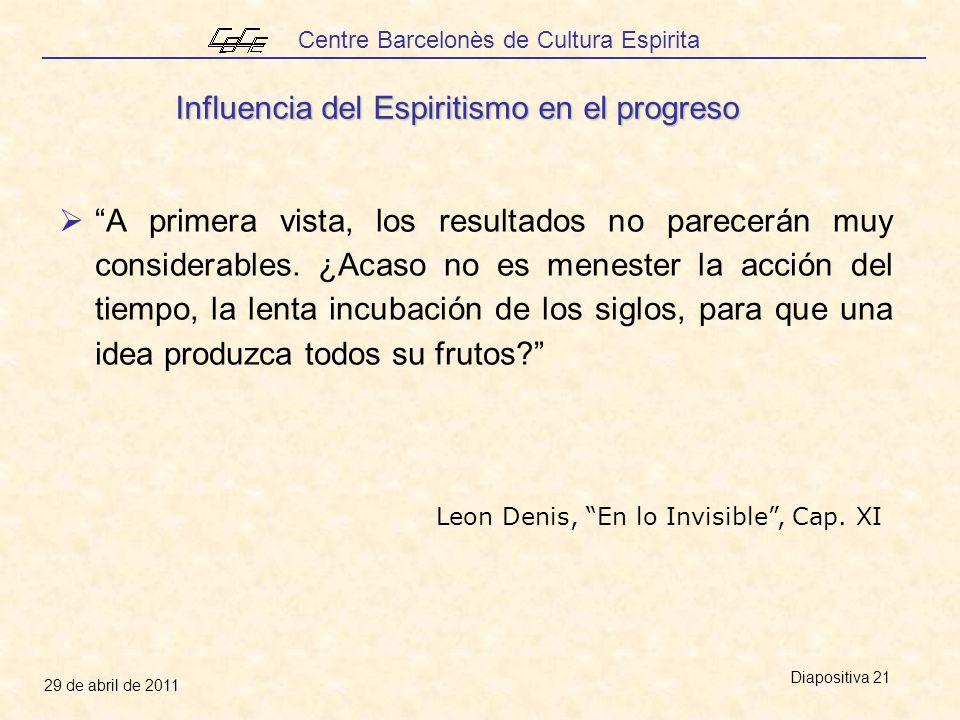 Centre Barcelonès de Cultura Espirita 29 de abril de 2011 Diapositiva 21 A primera vista, los resultados no parecerán muy considerables.