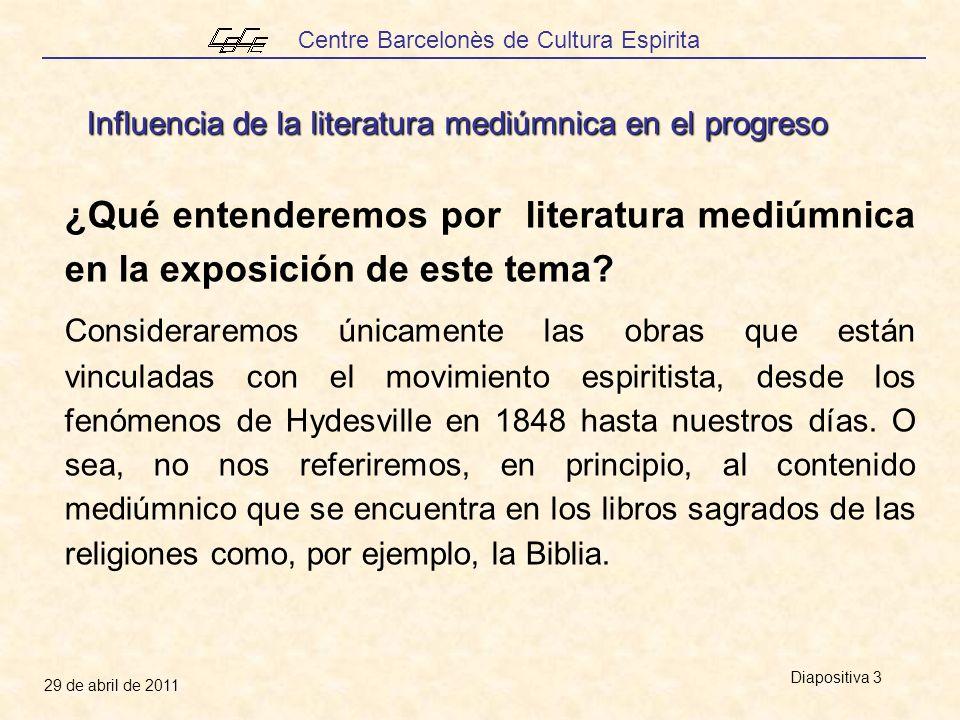 Centre Barcelonès de Cultura Espirita 29 de abril de 2011 Diapositiva 3 ¿Qué entenderemos por literatura mediúmnica en la exposición de este tema? Con