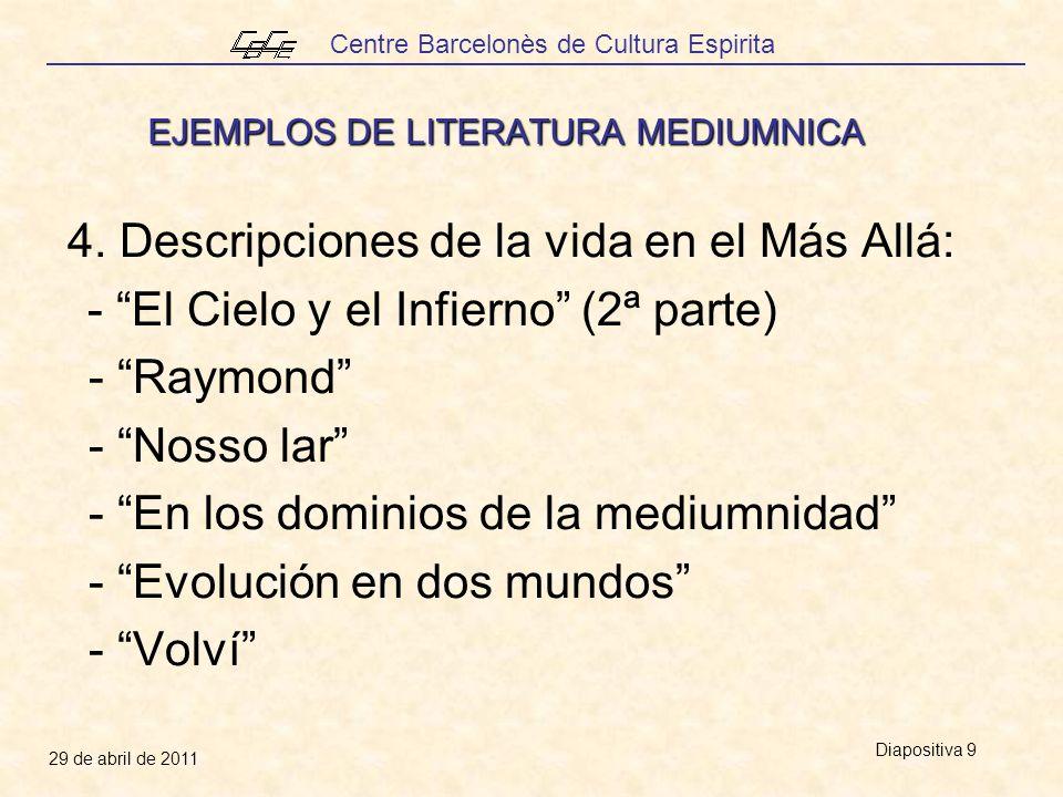 Centre Barcelonès de Cultura Espirita 29 de abril de 2011 Diapositiva 9 EJEMPLOS DE LITERATURA MEDIUMNICA 4. Descripciones de la vida en el Más Allá: