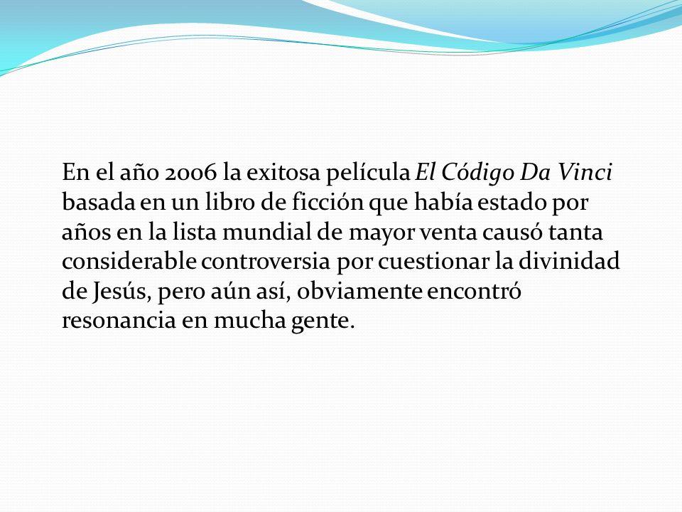 En el año 2006 la exitosa película El Código Da Vinci basada en un libro de ficción que había estado por años en la lista mundial de mayor venta causó