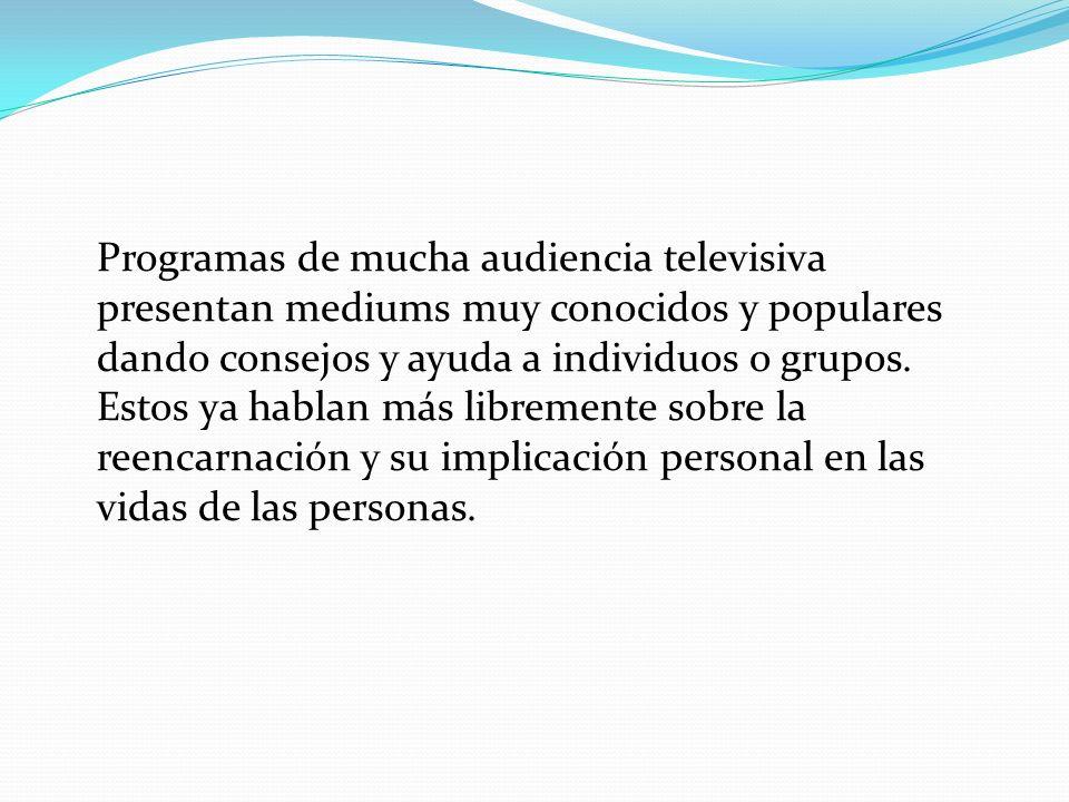 Programas de mucha audiencia televisiva presentan mediums muy conocidos y populares dando consejos y ayuda a individuos o grupos. Estos ya hablan más