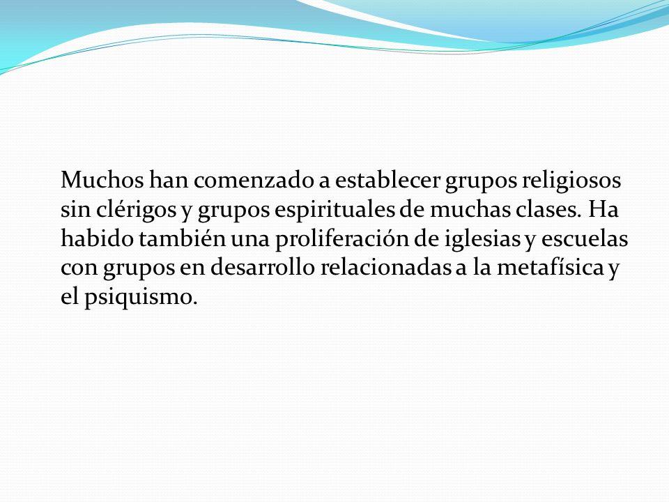 Muchos han comenzado a establecer grupos religiosos sin clérigos y grupos espirituales de muchas clases. Ha habido también una proliferación de iglesi
