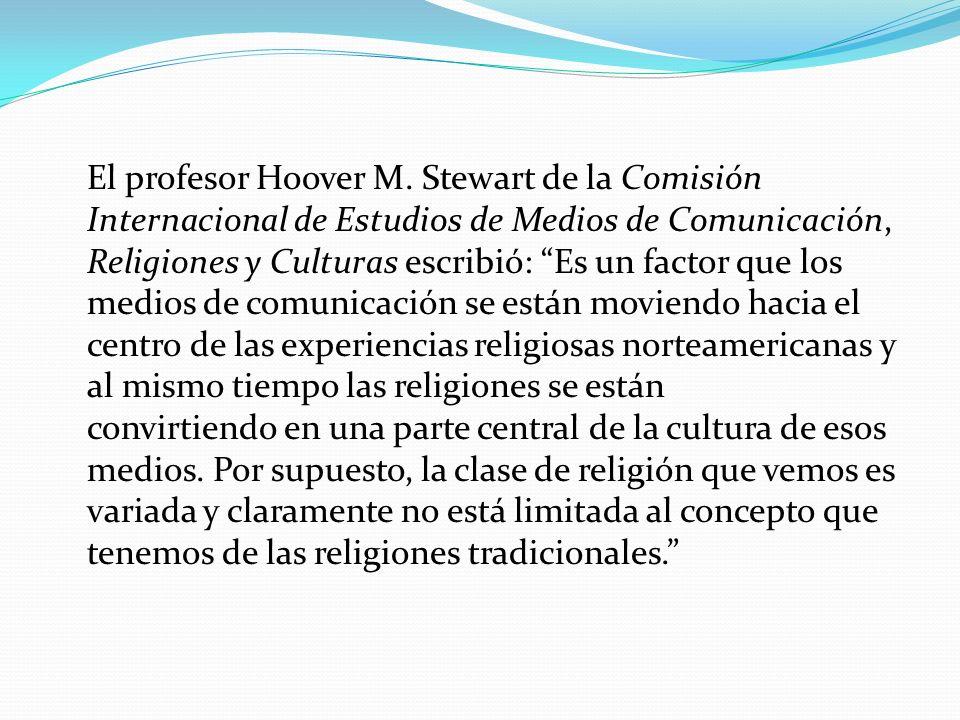 El profesor Hoover M. Stewart de la Comisión Internacional de Estudios de Medios de Comunicación, Religiones y Culturas escribió: Es un factor que los