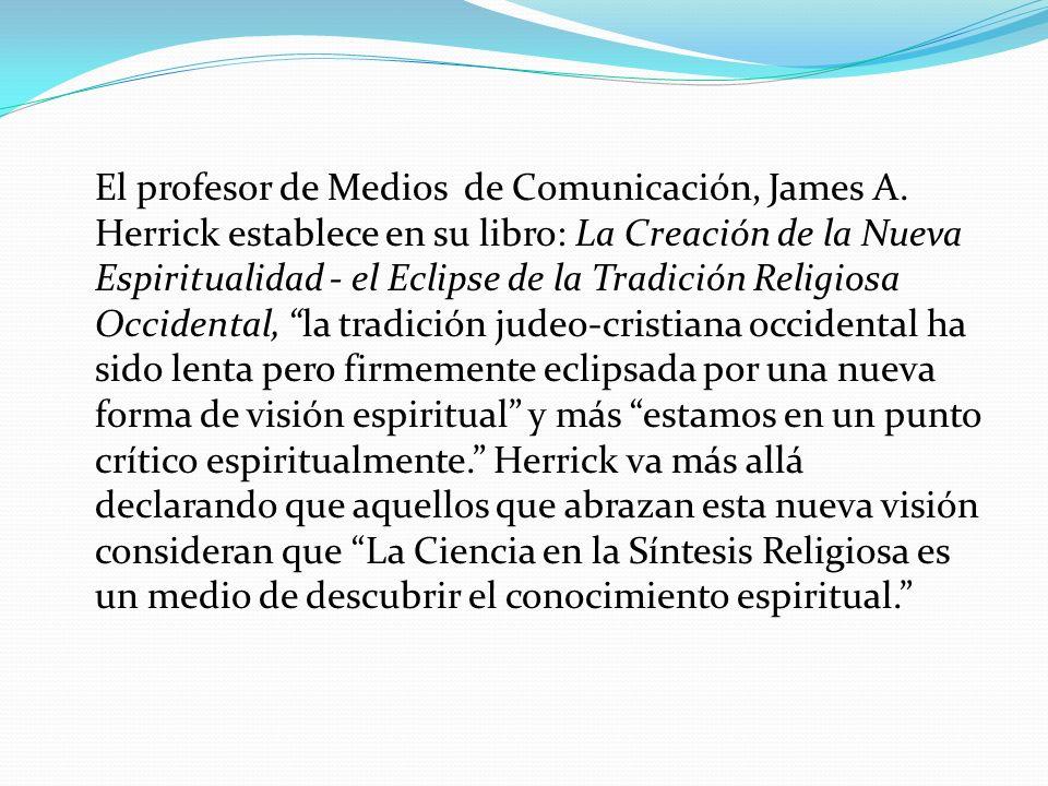 El profesor de Medios de Comunicación, James A. Herrick establece en su libro: La Creación de la Nueva Espiritualidad - el Eclipse de la Tradición Rel
