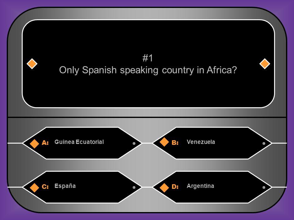 A:B: Guinea EcuatorialVenezuela #1 Only Spanish speaking country in Africa? C:D: EspañaArgentina