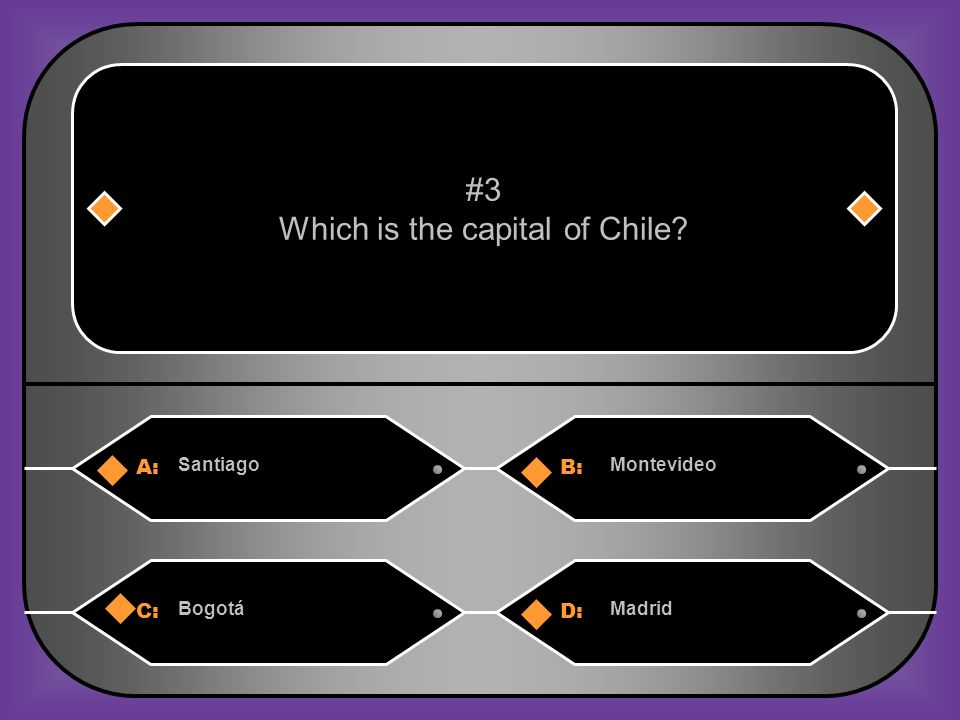 A:B: SantiagoMontevideo #3 Which is the capital of Chile? C:D: BogotáMadrid