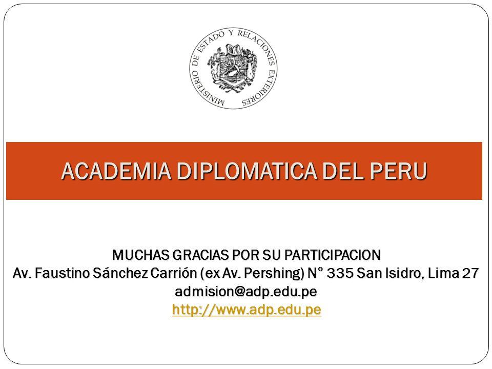 ACADEMIA DIPLOMATICA DEL PERU MUCHAS GRACIAS POR SU PARTICIPACION Av. Faustino Sánchez Carrión (ex Av. Pershing) N° 335 San Isidro, Lima 27 admision@a
