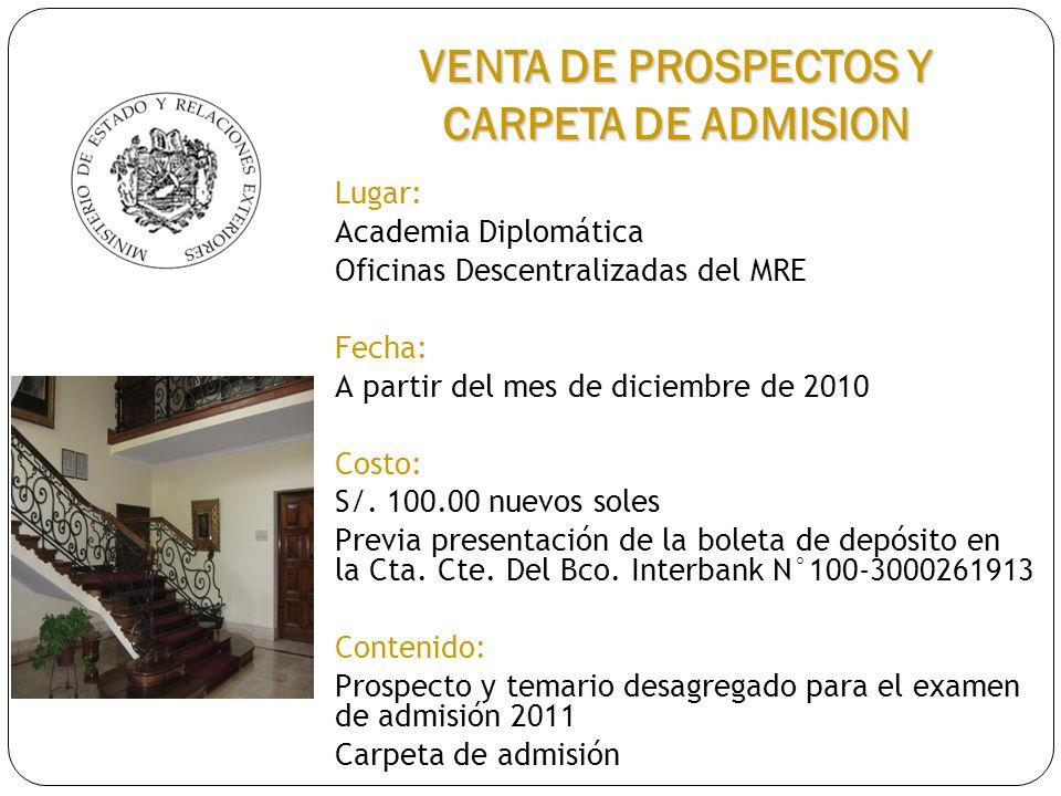 Lugar: Academia Diplomática Oficinas Descentralizadas del MRE Fecha: A partir del mes de diciembre de 2010 Costo: S/. 100.00 nuevos soles Previa prese