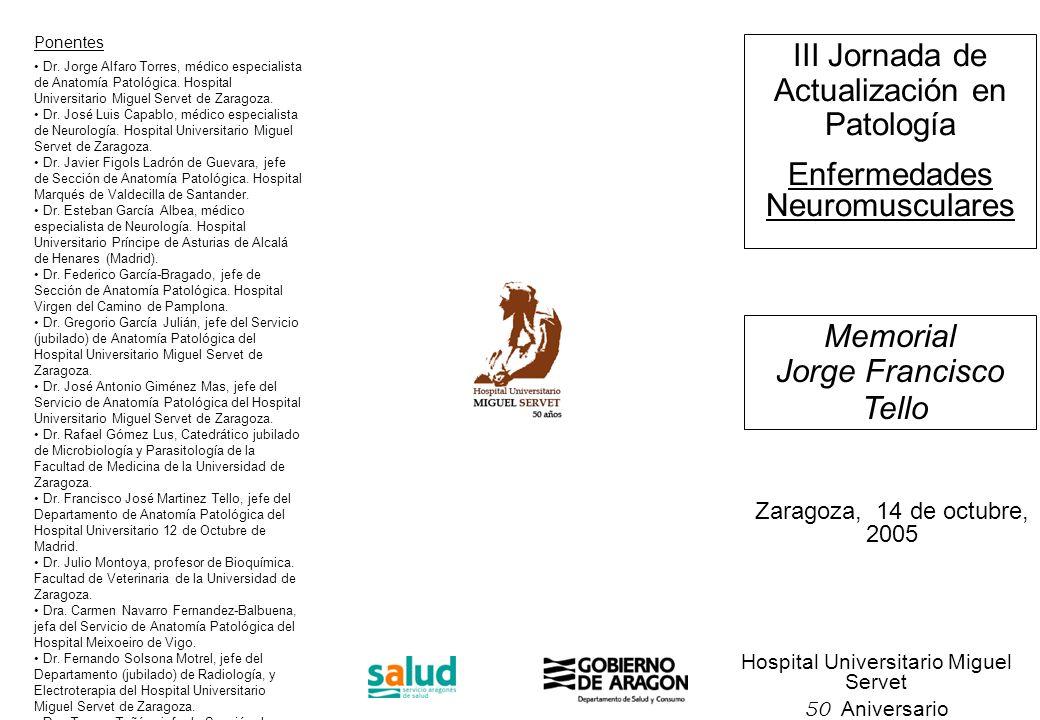 Hospital Universitario Miguel Servet 50 Aniversario III Jornada de Actualización en Patología Enfermedades Neuromusculares Memorial Jorge Francisco Te