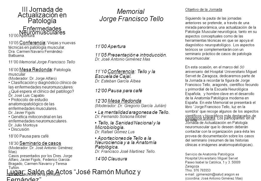 1000 Apertura 1005 Conferencia: Viejas y nuevas técnicas en patología muscular. Dra. Carmen Navarro Fernández- Balbuena. 1100 Memorial Jorge Francisco