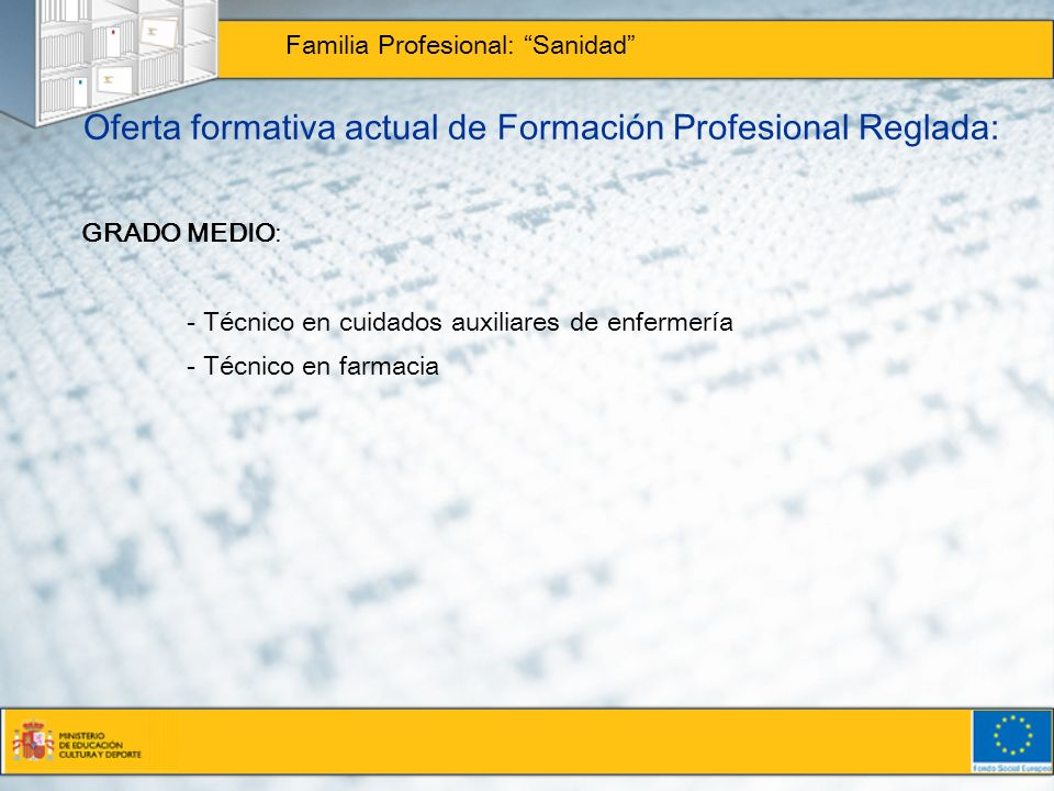 Oferta formativa actual de Formación Profesional Reglada: Familia Profesional: Sanidad GRADO MEDIO: - Técnico en cuidados auxiliares de enfermería - T