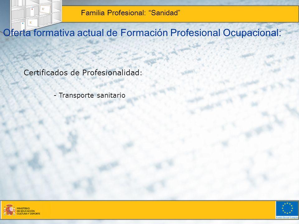 Oferta formativa actual de Formación Profesional Ocupacional: Familia Profesional: Sanidad Certificados de Profesionalidad : - Transporte sanitario