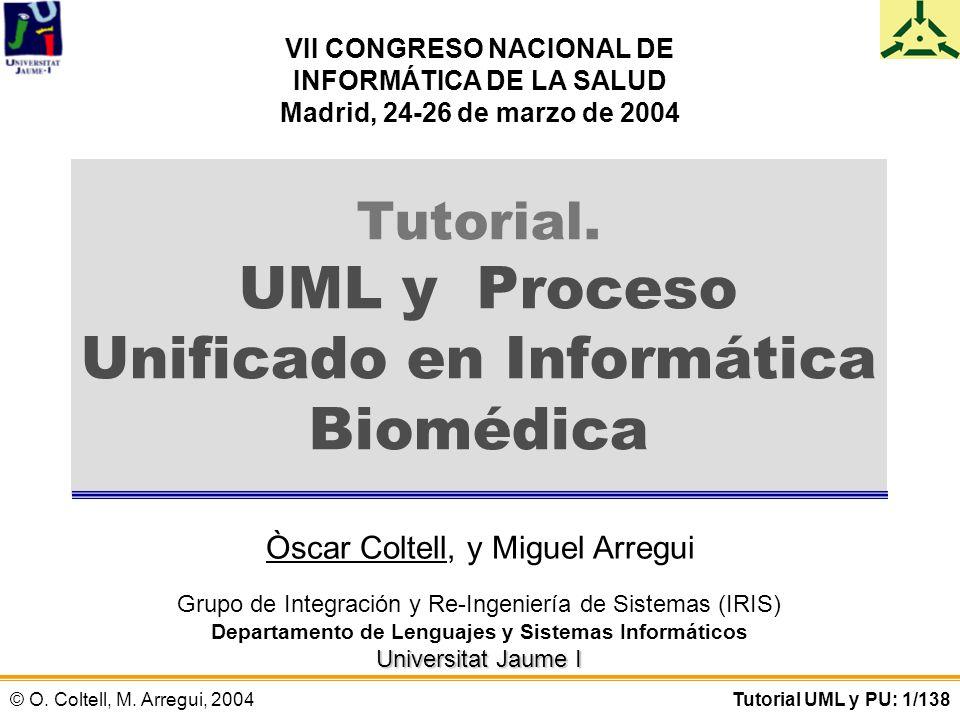 © O. Coltell, M. Arregui, 2004Tutorial UML y PU: 1/138 Tutorial. UML y Proceso Unificado en Informática Biomédica VII CONGRESO NACIONAL DE INFORMÁTICA