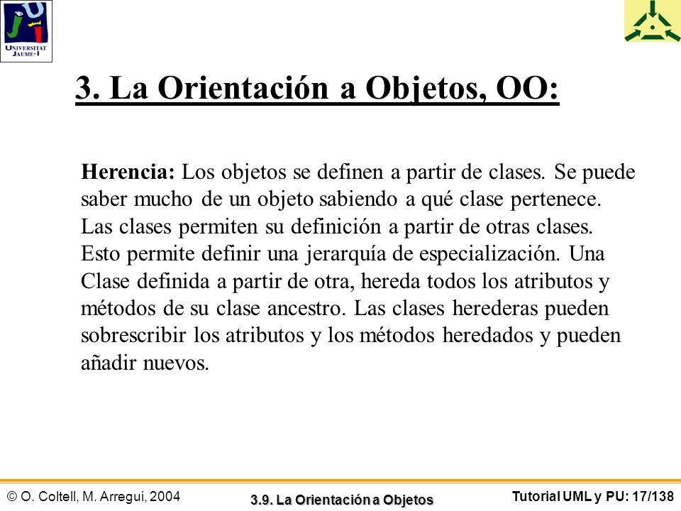 © O. Coltell, M. Arregui, 2004Tutorial UML y PU: 17/138 3. La Orientación a Objetos, OO: Herencia: Los objetos se definen a partir de clases. Se puede