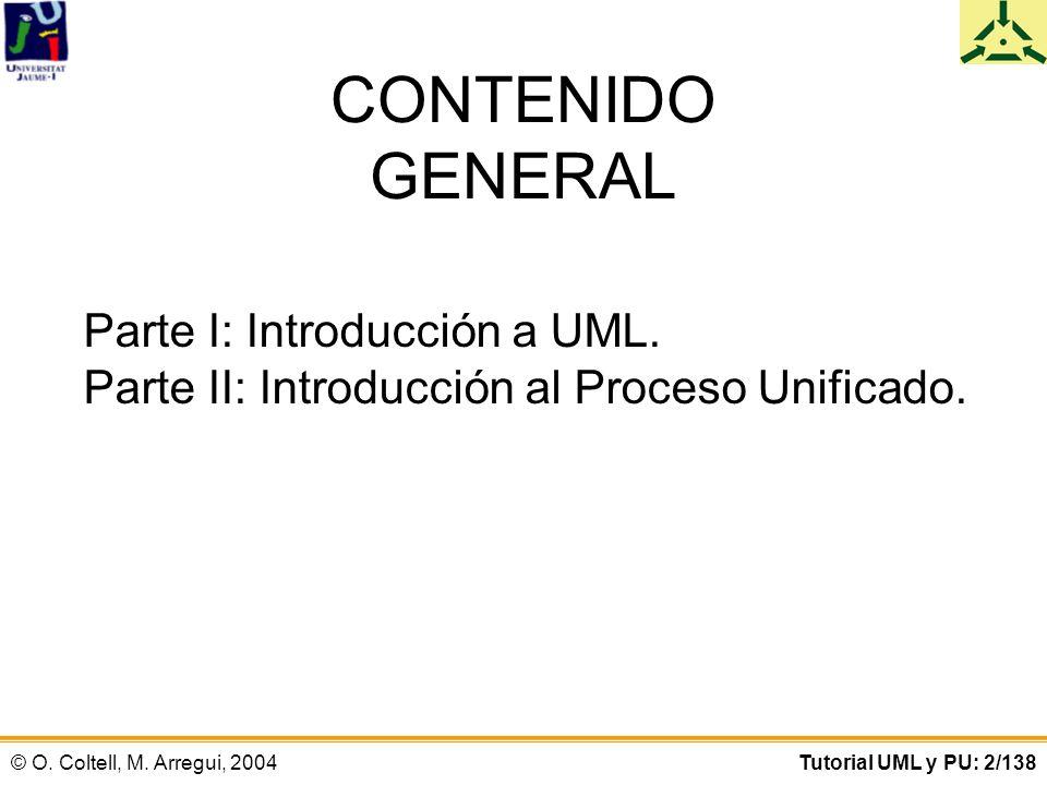 © O. Coltell, M. Arregui, 2004Tutorial UML y PU: 2/138 CONTENIDO GENERAL Parte I: Introducción a UML. Parte II: Introducción al Proceso Unificado.