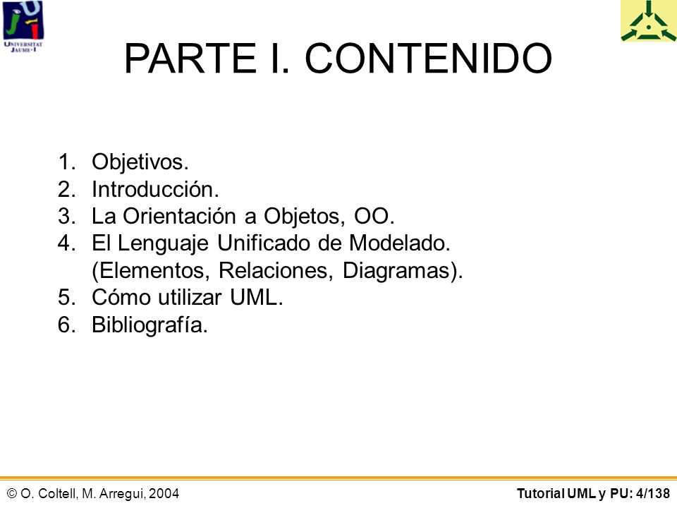 © O.Coltell, M. Arregui, 2004Tutorial UML y PU: 25/138 4.
