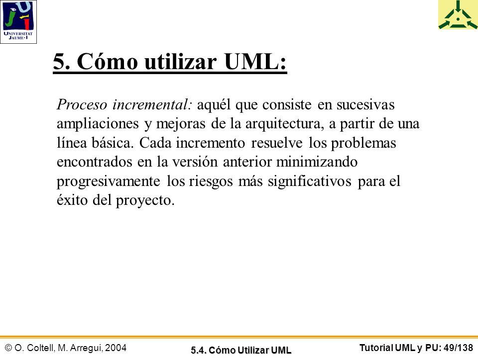 © O. Coltell, M. Arregui, 2004Tutorial UML y PU: 49/138 Proceso incremental: aquél que consiste en sucesivas ampliaciones y mejoras de la arquitectura