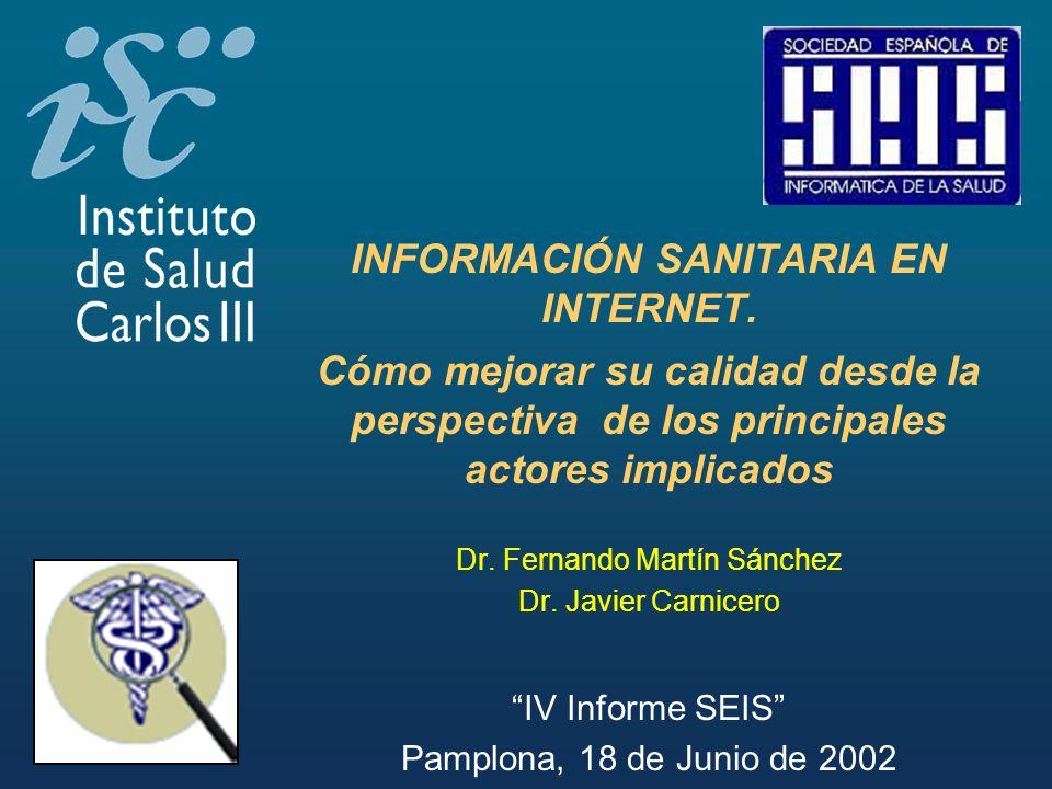 INFORMACIÓN SANITARIA EN INTERNET. Cómo mejorar su calidad desde la perspectiva de los principales actores implicados Dr. Fernando Martín Sánchez Dr.