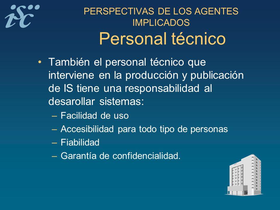 PERSPECTIVAS DE LOS AGENTES IMPLICADOS Personal técnico También el personal técnico que interviene en la producción y publicación de IS tiene una resp