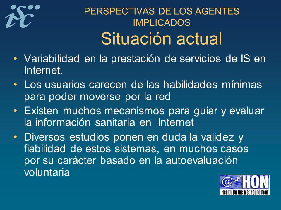 PERSPECTIVAS DE LOS AGENTES IMPLICADOS Situación actual Variabilidad en la prestación de servicios de IS en Internet. Los usuarios carecen de las habi