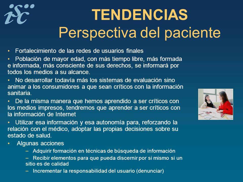 TENDENCIAS Perspectiva del paciente Fortalecimiento de las redes de usuarios finales Población de mayor edad, con más tiempo libre, más formada e info