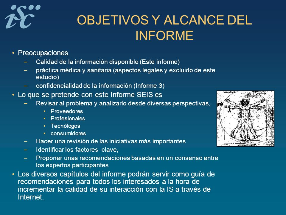OBJETIVOS Y ALCANCE DEL INFORME Preocupaciones – Calidad de la información disponible (Este informe) – práctica médica y sanitaria (aspectos legales y