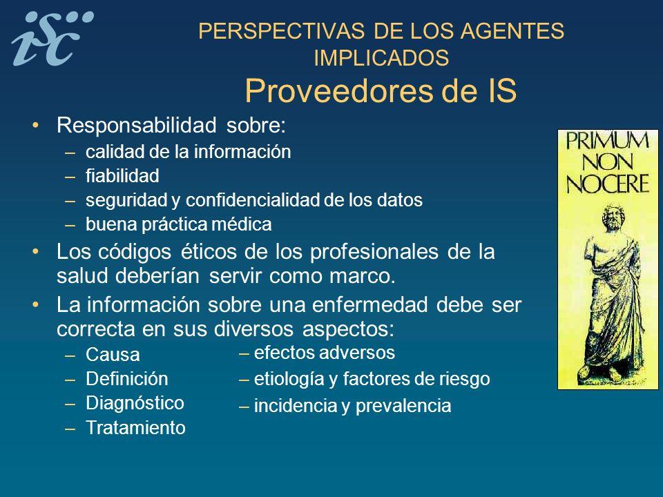 PERSPECTIVAS DE LOS AGENTES IMPLICADOS Proveedores de IS Responsabilidad sobre: – calidad de la información – fiabilidad – seguridad y confidencialida